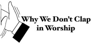 Why We Don't Clap in Worship.001 (1)