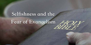 Selfishness and the Fear of Evangelism.001 (1)