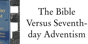 Bible Versus Seventh-Day Adventism.001-1