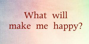 What will make me happy.001